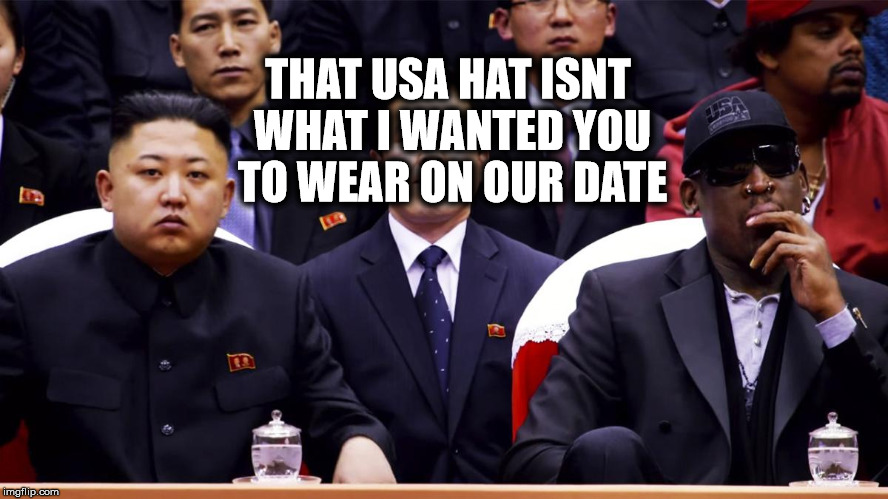 Kim Jong Rodman | THAT USA HAT ISNT WHAT I WANTED YOU TO WEAR ON OUR DATE | image tagged in north korea,kim jong un,kim jong rodman,dennis rodman,date night,kim jong un sad | made w/ Imgflip meme maker