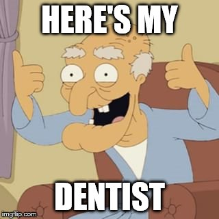HERE'S MY DENTIST | made w/ Imgflip meme maker