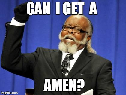 Too Damn High Meme | CAN  I GET  A AMEN? | image tagged in memes,too damn high | made w/ Imgflip meme maker