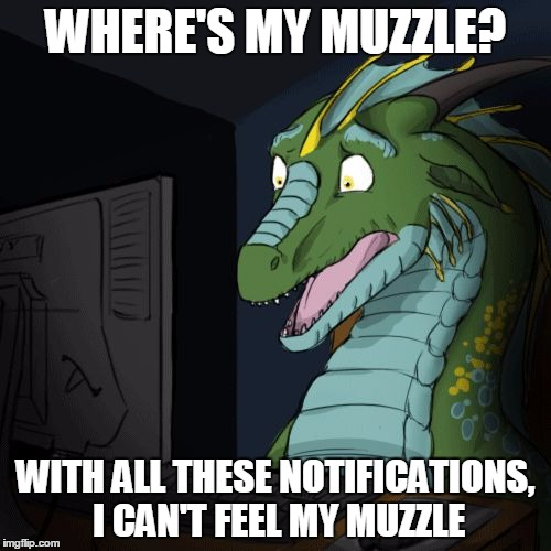me looking at my notifications be like... | WHERE'S MY MUZZLE? WITH ALL THESE NOTIFICATIONS, I CAN'T FEEL MY MUZZLE | image tagged in bns dragon,memes,shocked,funny | made w/ Imgflip meme maker