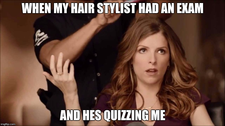 Ugh |  WHEN MY HAIR STYLIST HAD AN EXAM; AND HES QUIZZING ME | image tagged in anna kendrick,test,quiz,exam,annoyed | made w/ Imgflip meme maker