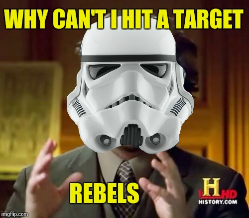 Those blasted rebels, always moving around too much | WHY CAN'T I HIT A TARGET REBELS | image tagged in memes,star wars | made w/ Imgflip meme maker