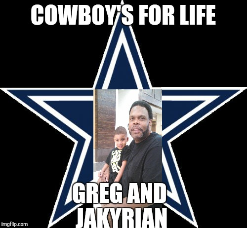 Dallas Cowboys | COWBOY'S FOR LIFE GREG AND JAKYRIAN | image tagged in memes,dallas cowboys | made w/ Imgflip meme maker