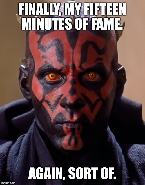 I think I just sith my pants. |  FINALLY, MY FIFTEEN MINUTES OF FAME. AGAIN, SORT OF. | image tagged in memes,darth maul,youtube,star wars,jedi,sith | made w/ Imgflip meme maker
