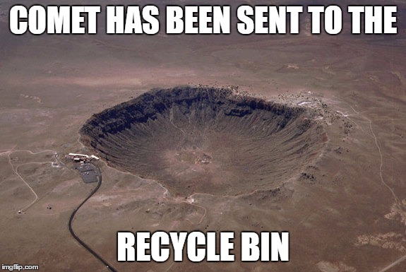 COMET HAS BEEN SENT TO THE RECYCLE BIN | made w/ Imgflip meme maker