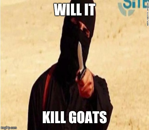 WILL IT KILL GOATS | made w/ Imgflip meme maker