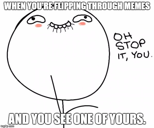 10fy3u oh stop it you memes imgflip