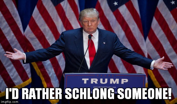 I'D RATHER SCHLONG SOMEONE! | made w/ Imgflip meme maker