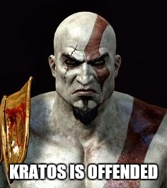 KRATOS IS OFFENDED | made w/ Imgflip meme maker