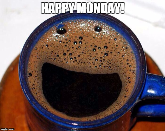 Coffee Cup Smile | HAPPY MONDAY! | image tagged in coffee cup smile | made w/ Imgflip meme maker