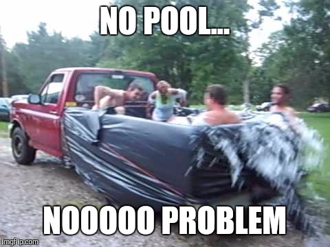 NO POOL... NOOOOO PROBLEM | made w/ Imgflip meme maker
