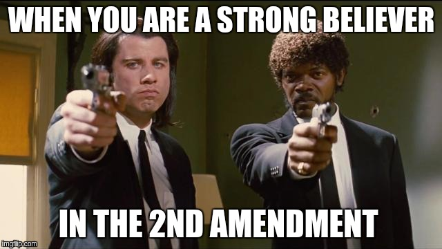 Pulp Fiction | WHEN YOU ARE A STRONG BELIEVER IN THE 2ND AMENDMENT | image tagged in pulp fiction,memes | made w/ Imgflip meme maker