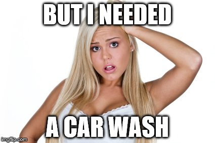 BUT I NEEDED A CAR WASH | made w/ Imgflip meme maker