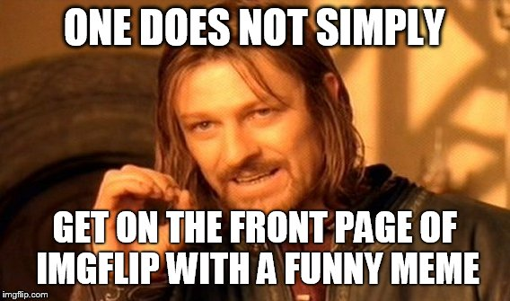 Funny Meme Editor : One does not simply meme imgflip