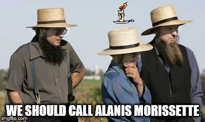 WE SHOULD CALL ALANIS MORISSETTE | made w/ Imgflip meme maker