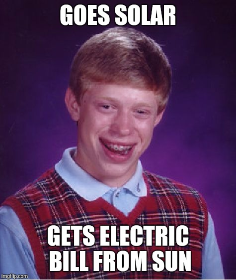 Bad Luck Brian Meme | GOES SOLAR GETS ELECTRIC BILL FROM SUN | image tagged in memes,bad luck brian | made w/ Imgflip meme maker