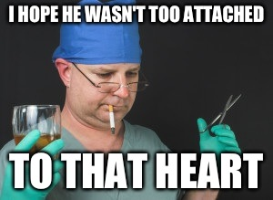 I HOPE HE WASN'T TOO ATTACHED TO THAT HEART | made w/ Imgflip meme maker