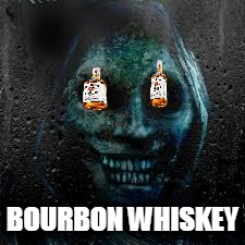 That Scary Ghost | BOURBON WHISKEY | image tagged in that scary ghost | made w/ Imgflip meme maker