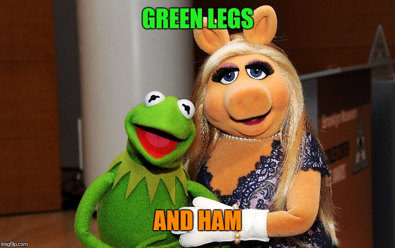 GREEN LEGS AND HAM | image tagged in kermit and ms piggy | made w/ Imgflip meme maker