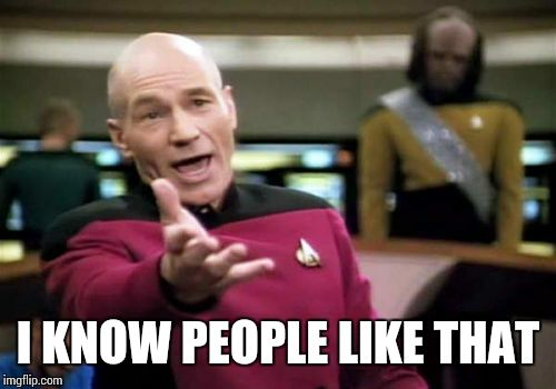Picard Wtf Meme | I KNOW PEOPLE LIKE THAT | image tagged in memes,picard wtf | made w/ Imgflip meme maker