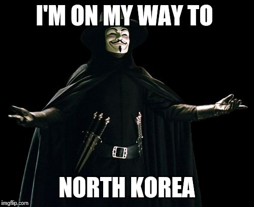 Guy Fawkes | I'M ON MY WAY TO NORTH KOREA | image tagged in memes,guy fawkes | made w/ Imgflip meme maker