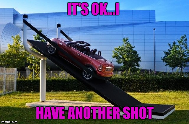 IT'S OK...I HAVE ANOTHER SHOT | made w/ Imgflip meme maker