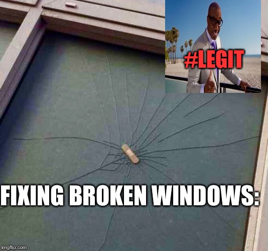 Just Put A Band-Aid On It, And Carry On? I Never Knew... |  #LEGIT; FIXING BROKEN WINDOWS: | image tagged in memes,lmao,seems legit | made w/ Imgflip meme maker