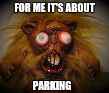 FOR ME IT'S ABOUT PARKING | made w/ Imgflip meme maker