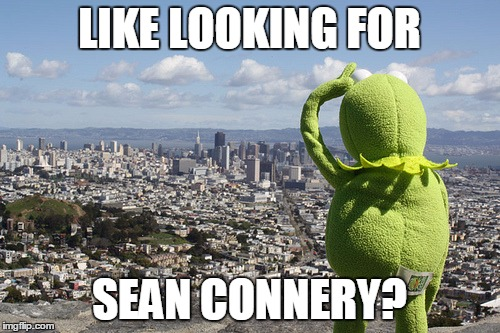LIKE LOOKING FOR SEAN CONNERY? | made w/ Imgflip meme maker