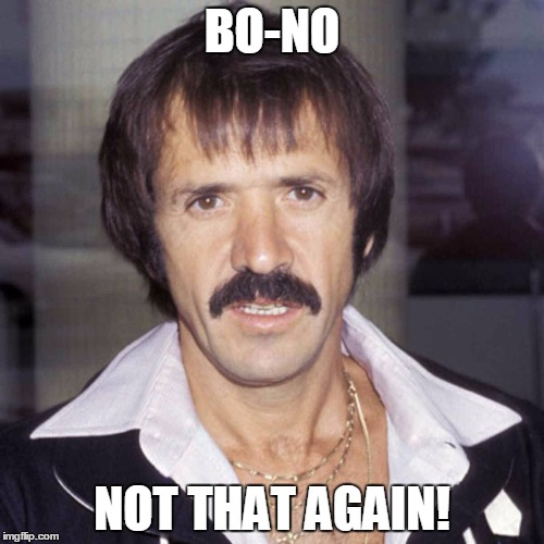 Sonny bono |  BO-NO; NOT THAT AGAIN! | image tagged in sonny bono | made w/ Imgflip meme maker