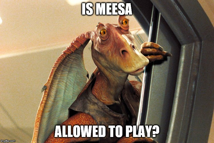 IS MEESA ALLOWED TO PLAY? | made w/ Imgflip meme maker