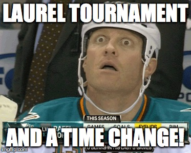 hockey time change | LAUREL TOURNAMENT AND A TIME CHANGE! | image tagged in hockey | made w/ Imgflip meme maker