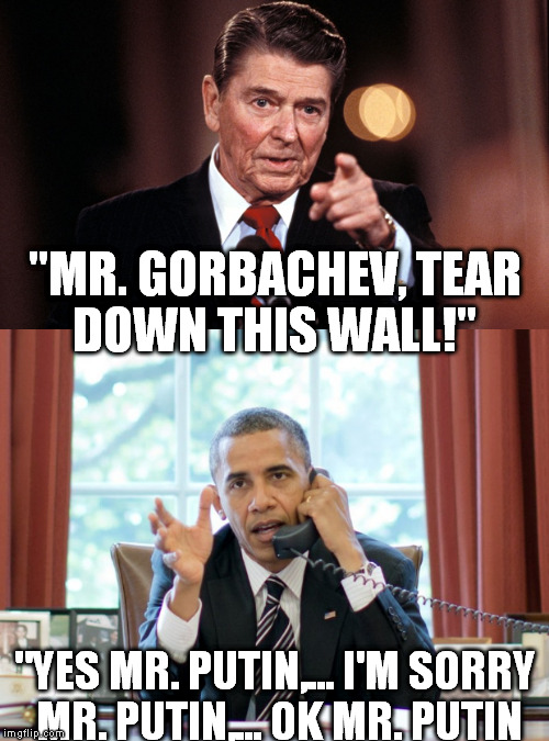 "The Difference in Presidential Leadership | ""MR. GORBACHEV, TEAR DOWN THIS WALL!"" ""YES MR. PUTIN,... I'M SORRY MR. PUTIN,... OK MR. PUTIN 