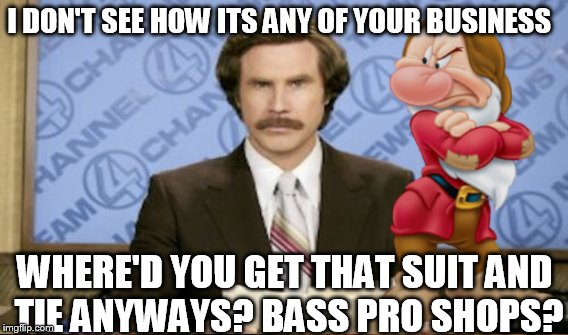 I DON'T SEE HOW ITS ANY OF YOUR BUSINESS WHERE'D YOU GET THAT SUIT AND TIE ANYWAYS? BASS PRO SHOPS? | made w/ Imgflip meme maker