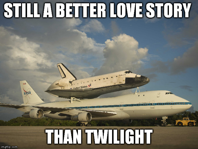 ♋ | STILL A BETTER LOVE STORY THAN TWILIGHT | image tagged in memes,still a better love story than twilight,space shuttle,rocket,airplane | made w/ Imgflip meme maker