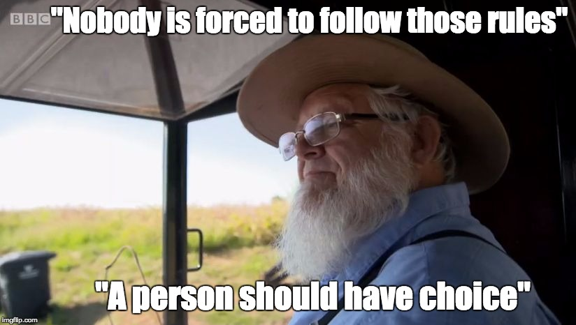 "The Amish are voluntaryists  |  ""Nobody is forced to follow those rules""; ""A person should have choice"" 