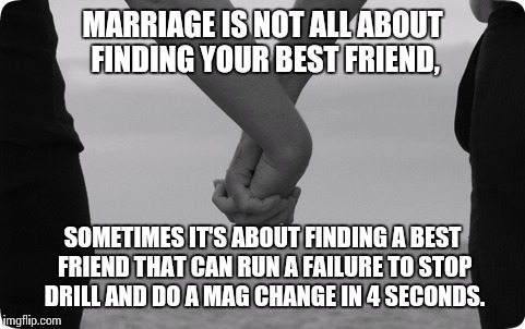 holding hands | MARRIAGE IS NOT ALL ABOUT FINDING YOUR BEST FRIEND, SOMETIMES IT'S ABOUT FINDING A BEST FRIEND THAT CAN RUN A FAILURE TO STOP DRILL AND DO A | image tagged in holding hands | made w/ Imgflip meme maker
