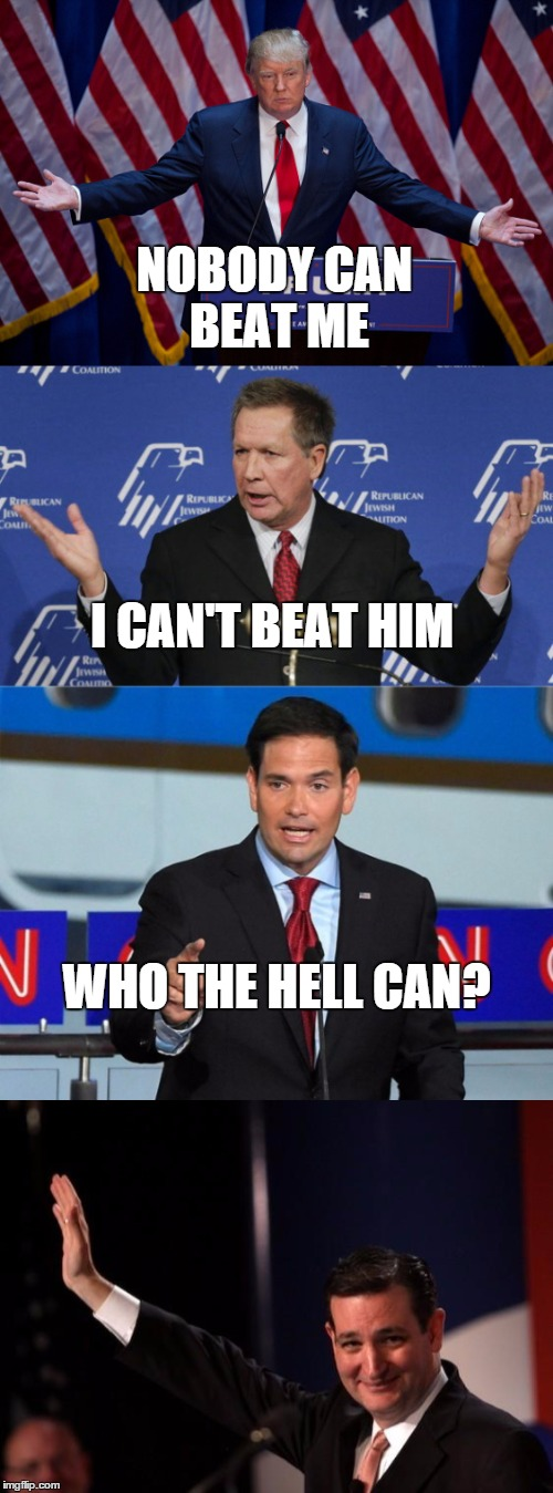 Cruz beats Drumpf | NOBODY CAN BEAT ME I CAN'T BEAT HIM WHO THE HELL CAN? | image tagged in donald trump,ted cruz,marco rubio,john kasich,election 2016,gopdebate | made w/ Imgflip meme maker