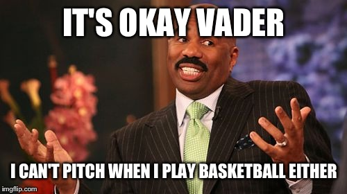 Steve Harvey Meme | IT'S OKAY VADER I CAN'T PITCH WHEN I PLAY BASKETBALL EITHER | image tagged in memes,steve harvey | made w/ Imgflip meme maker