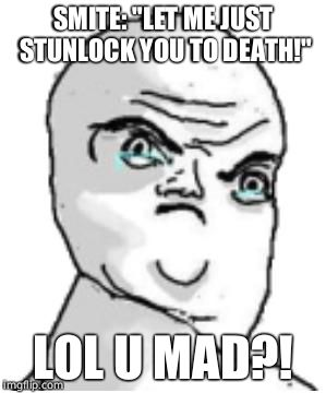 "Not Okay Rage Face | SMITE: ""LET ME JUST STUNLOCK YOU TO DEATH!"" LOL U MAD?! 