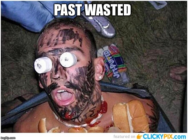 PAST WASTED | made w/ Imgflip meme maker