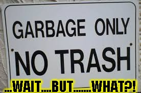 No garbage | ...WAIT....BUT.......WHAT?! | image tagged in funny,signs/billboards,memes,trash,garbage | made w/ Imgflip meme maker