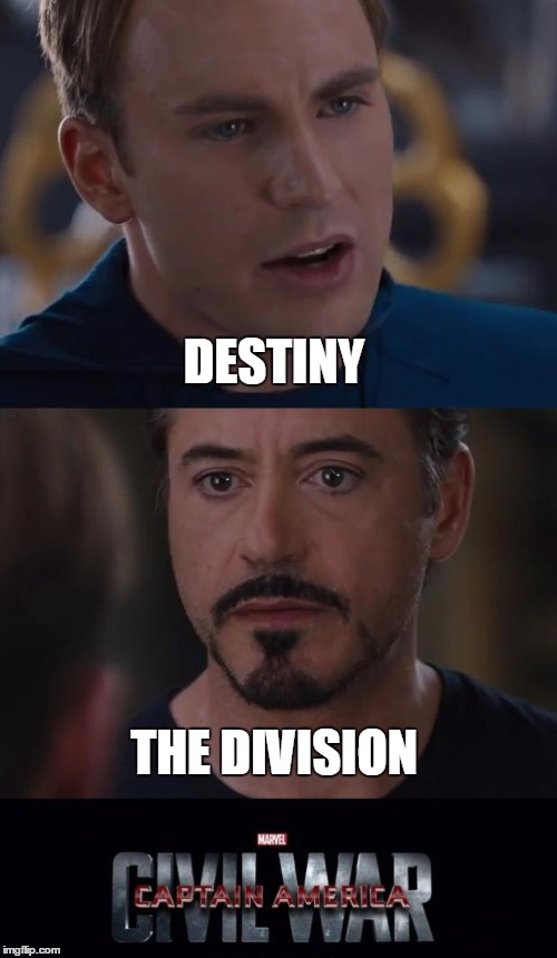 Marvel Civil War Meme |  DESTINY; THE DIVISION | image tagged in memes,marvel civil war | made w/ Imgflip meme maker