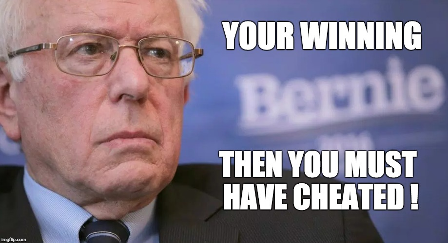 poor Bernie |  YOUR WINNING; THEN YOU MUST HAVE CHEATED ! | image tagged in bernie sanders,the most interesting man in the world,cheating | made w/ Imgflip meme maker