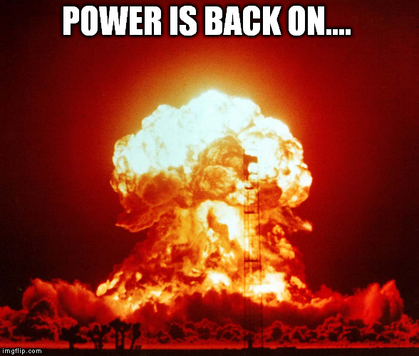 POWER IS BACK ON.... | made w/ Imgflip meme maker