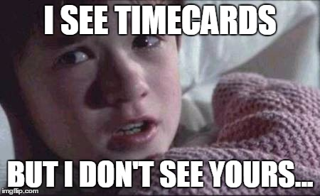 I See Dead People Meme | I SEE TIMECARDS BUT I DON'T SEE YOURS... | image tagged in memes,i see dead people | made w/ Imgflip meme maker