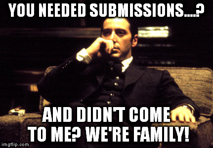 YOU NEEDED SUBMISSIONS....? AND DIDN'T COME TO ME? WE'RE FAMILY! | made w/ Imgflip meme maker