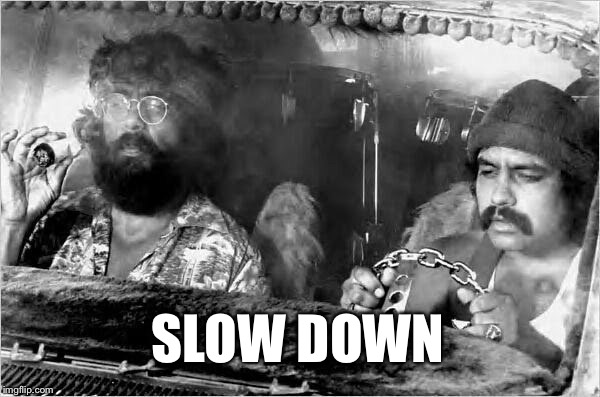 SLOW DOWN | made w/ Imgflip meme maker