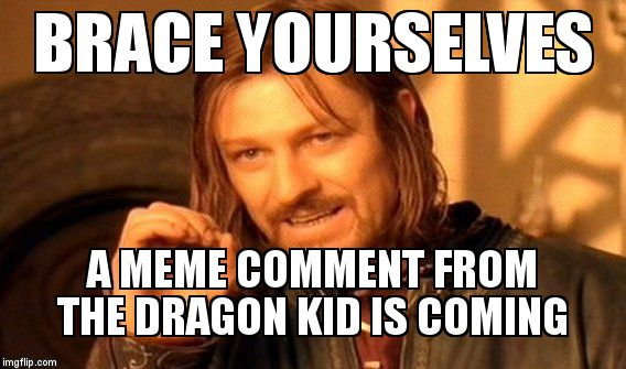 One Does Not Simply Meme | BRACE YOURSELVES A MEME COMMENT FROM THE DRAGON KID IS COMING | image tagged in memes,one does not simply | made w/ Imgflip meme maker