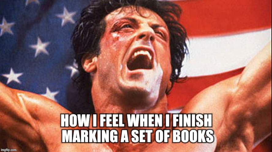 rocky victory | HOW I FEEL WHEN I FINISH MARKING A SET OF BOOKS | image tagged in rocky victory | made w/ Imgflip meme maker